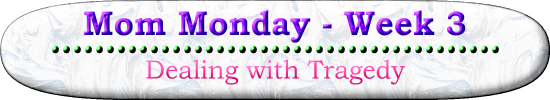 Mom Monday Week 3 Dealing with Tragedy is part of a blog post series on Homeschool Ways