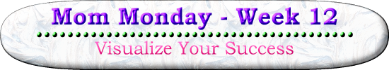 Mom Monday Week 12 Visualize Your Success
