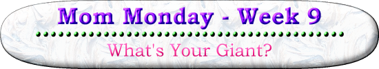 Mom Monday Week 9 - What Is Your Giant?