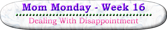 mom monday series on Homeschool Ways - Dealing with Disappointment