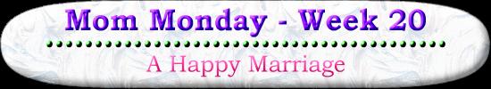 A Happy Marriage Mom Monday