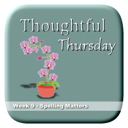 Thoughtful Thursday Week 9 Spelling Matters