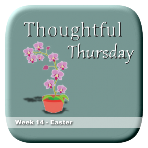 Thoughtful Thursday Week 14 - Easter